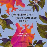 Confessions of a Five-Chambered Heart
