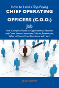 How to Land a Top-Paying Chief operating officers (C.O.O.) Job: Your Complete Guide to Opportunities, Resumes and Cover Letters, Interviews, Salaries, Promotions, What to Expect From Recruiters and More