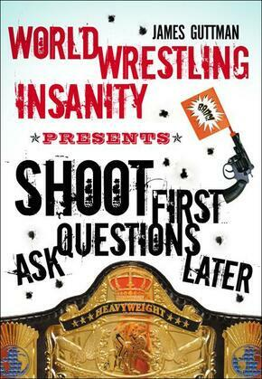 World Wrestling Insanity Presents: Shoot First ... Ask Questions Later