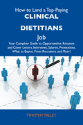 How to Land a Top-Paying Clinical dietitians Job: Your Complete Guide to Opportunities, Resumes and Cover Letters, Interviews, Salaries, Promotions, W