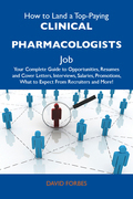 How to Land a Top-Paying Clinical pharmacologists Job: Your Complete Guide to Opportunities, Resumes and Cover Letters, Interviews, Salaries, Promotions, What to Expect From Recruiters and More