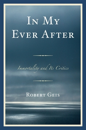 In My Ever After: Immortality and Its Critics
