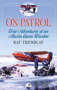 On Patrol: True Adventures of an Alaska Game Warden
