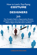 How to Land a Top-Paying Costume designers Job: Your Complete Guide to Opportunities, Resumes and Cover Letters, Interviews, Salaries, Promotions, What to Expect From Recruiters and More