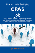 How to Land a Top-Paying CPAs Job: Your Complete Guide to Opportunities, Resumes and Cover Letters, Interviews, Salaries, Promotions, What to Expect From Recruiters and More