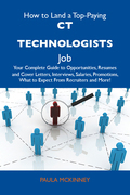 How to Land a Top-Paying CT technologists Job: Your Complete Guide to Opportunities, Resumes and Cover Letters, Interviews, Salaries, Promotions, What to Expect From Recruiters and More