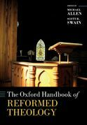 The Oxford Handbook of Reformed Theology