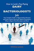 How to Land a Top-Paying Dairy bacteriologists Job: Your Complete Guide to Opportunities, Resumes and Cover Letters, Interviews, Salaries, Promotions,