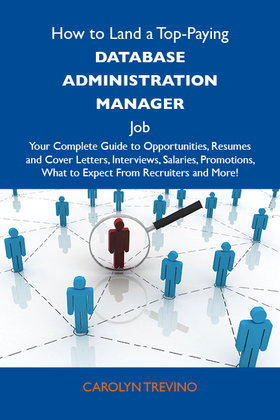 How to Land a Top-Paying Database administration manager Job: Your Complete Guide to Opportunities, Resumes and Cover Letters, Interviews, Salaries, P