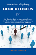How to Land a Top-Paying Deck officers Job: Your Complete Guide to Opportunities, Resumes and Cover Letters, Interviews, Salaries, Promotions, What to