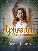 LUST Classics : Aphrodite. Mœurs antiques
