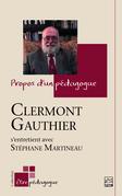 Propos d'un pédagogue. Clermont Gauthier s'entretient avec Stéphane Martineau