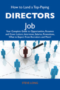 How to Land a Top-Paying Directors Job: Your Complete Guide to Opportunities, Resumes and Cover Letters, Interviews, Salaries, Promotions, What to Exp