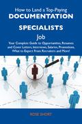 How to Land a Top-Paying Documentation specialists Job: Your Complete Guide to Opportunities, Resumes and Cover Letters, Interviews, Salaries, Promoti