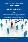 How to Land a Top-Paying College presidents Job: Your Complete Guide to Opportunities, Resumes and Cover Letters, Interviews, Salaries, Promotions, Wh