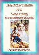 THE GOLD THREAD and WEE DAVIE - two children's stories each with a moral