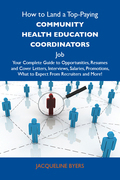 How to Land a Top-Paying Community health education coordinators Job: Your Complete Guide to Opportunities, Resumes and Cover Letters, Interviews, Sal