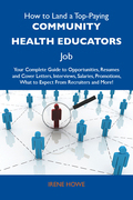 How to Land a Top-Paying Community health educators Job: Your Complete Guide to Opportunities, Resumes and Cover Letters, Interviews, Salaries, Promot