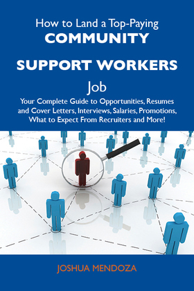 How to Land a Top-Paying Community support workers Job: Your Complete Guide to Opportunities, Resumes and Cover Letters, Interviews, Salaries, Promoti