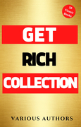 Get Rich Collection - 50 Classic Books on How to Attract Money and Success in your Life: Think and Grow Rich,The Game of Life and How to Play it, The Science of Getting Rich, Dollars Want Me...