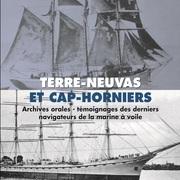Terre-Neuvas et Cap-Horniers. Témoignages des derniers navigateurs de la marine à voile