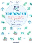 Homéopathie - Soignez les troubles du quotidien