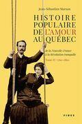 Histoire populaire de l'amour au Québec — Tome II • 1760 à 1860