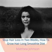 Stop Hair Loss In Two Weeks, How To Grow Hair Long Smoothie Diet