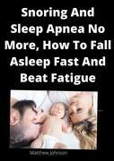 Snoring And Sleep Apnea No More, How To Fall Asleep Fast And Beat Fatigue
