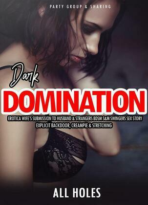 Dark Domination Erotica Wife's Submission to Husband & Strangers BDSM S&M Swingers Sex Story