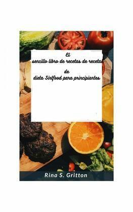 El sencillo libro de recetas de recetas de dieta Sirtfood para principiantes