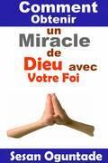 Comment Obtenir un Miracle de Dieu avec Votre Foi