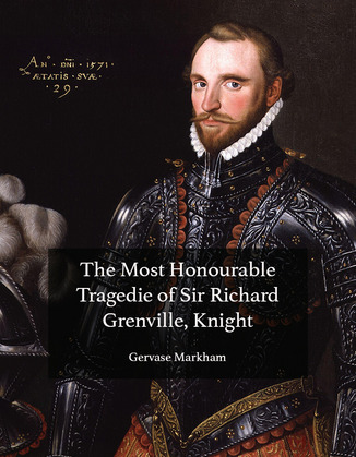 The Most Honourable Tragedie of Sir Richard Grenville, Knight