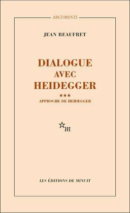 Dialogue avec Heidegger III. Approche de Heidegger