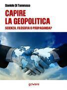 Capire la geopolitica. Scienza filosofia o propaganda?