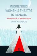 Indigenous Women's Theatre in Canada