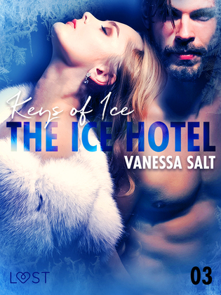 The Ice Hotel 3: Keys of Ice - Erotic Short Story