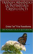 Transformando La Intimidad: Cristo En Ti