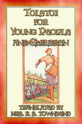 TOLSTOI FOR YOUNG PEOPLE AND CHILDREN - 7 Tolstoi tales adapted for children