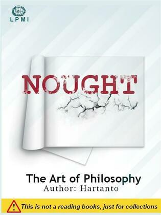 Nought, the art of philosophy