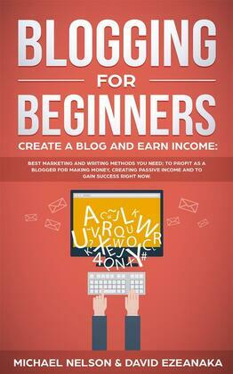 Blogging for Beginners Create a Blog and Earn Income