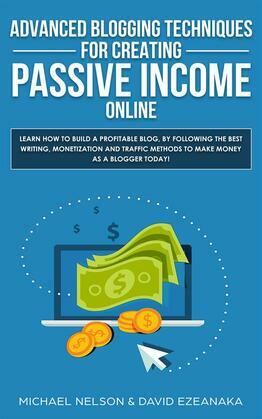 Advanced Blogging Techniques for Creating Passive Income Online