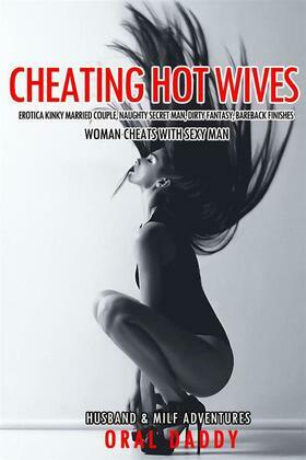 Cheating Hot Wives Erotica Kinky Married Couple, Naughty Secret Man, Dirty Fantasy, Bareback Finishes