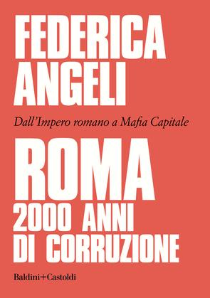 Roma: 2000 anni di corruzione