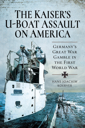 The Kaiser's U-Boat Assault on America