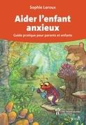 Aider l'enfant anxieux