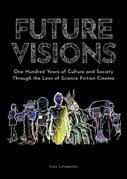 Future Visions: One Hundred Years of Culture and Society Through the Lens of Science Fiction Cinema