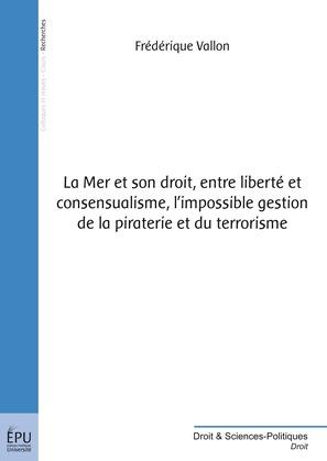 La Mer et son droit, entre liberté et consensualisme, l'impossible gestion de la piraterie et du terrorisme