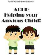 ADHD - Helping Your Anxious Child!