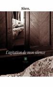 L'agitation de mon silence